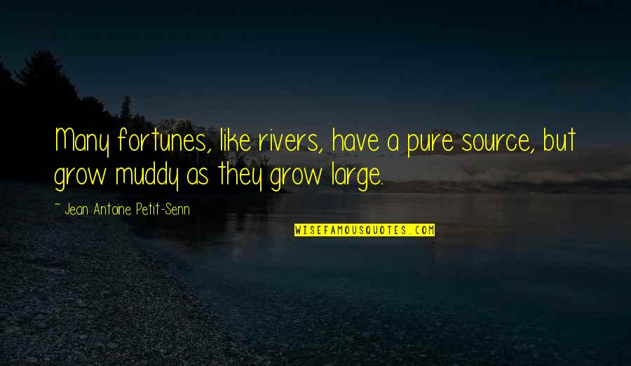 Fortune Quotes By Jean Antoine Petit-Senn: Many fortunes, like rivers, have a pure source,