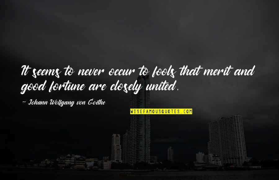 Fortune Quotes By Johann Wolfgang Von Goethe: It seems to never occur to fools that
