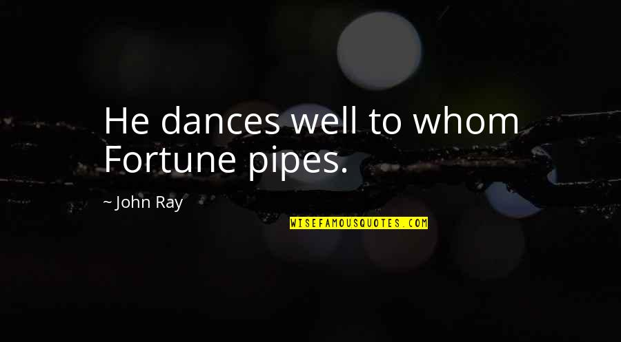 Fortune Quotes By John Ray: He dances well to whom Fortune pipes.