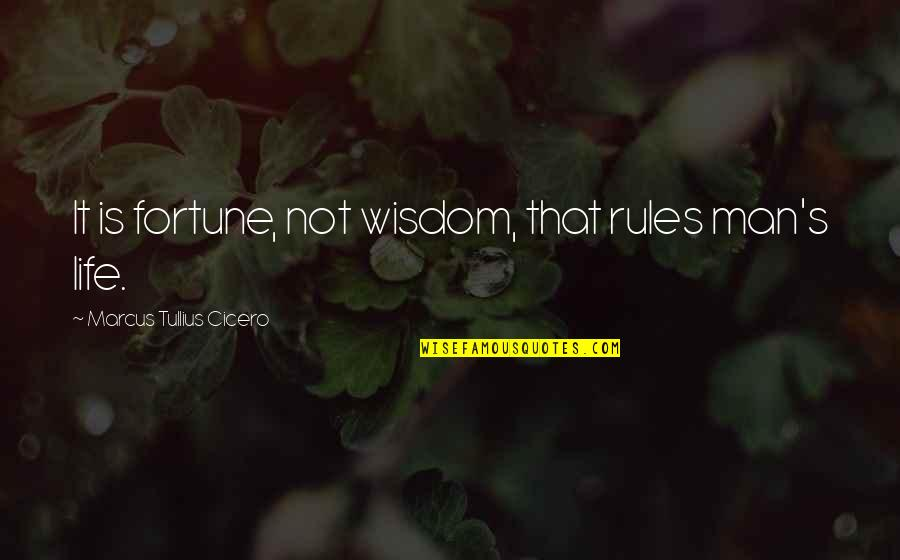 Fortune Quotes By Marcus Tullius Cicero: It is fortune, not wisdom, that rules man's