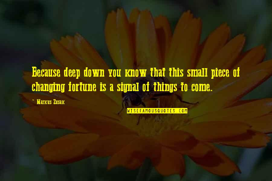 Fortune Quotes By Markus Zusak: Because deep down you know that this small
