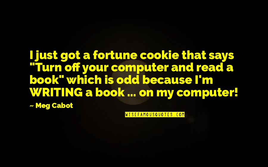Fortune Quotes By Meg Cabot: I just got a fortune cookie that says