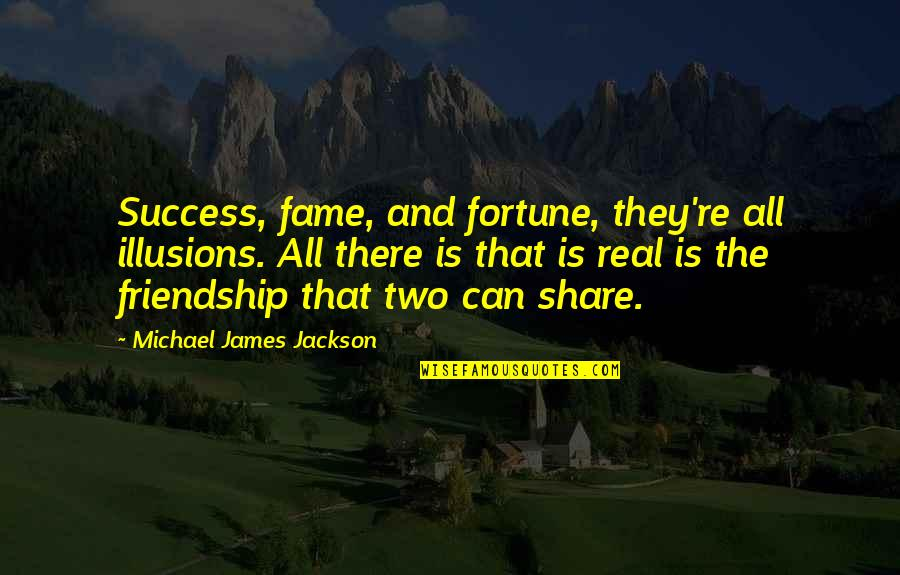 Fortune Quotes By Michael James Jackson: Success, fame, and fortune, they're all illusions. All