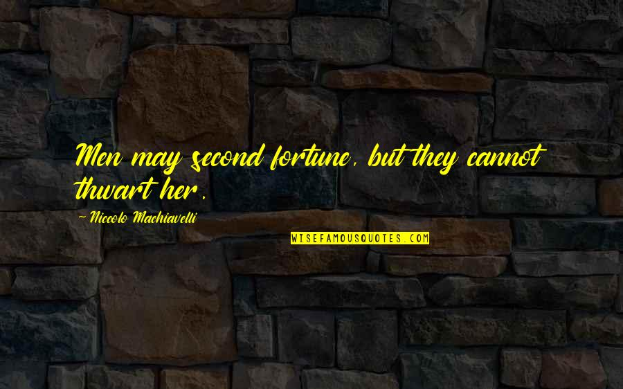 Fortune Quotes By Niccolo Machiavelli: Men may second fortune, but they cannot thwart