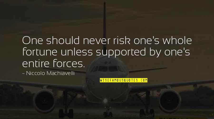 Fortune Quotes By Niccolo Machiavelli: One should never risk one's whole fortune unless
