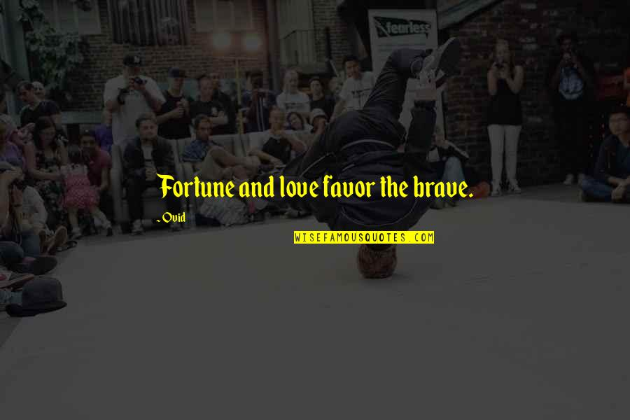 Fortune Quotes By Ovid: Fortune and love favor the brave.