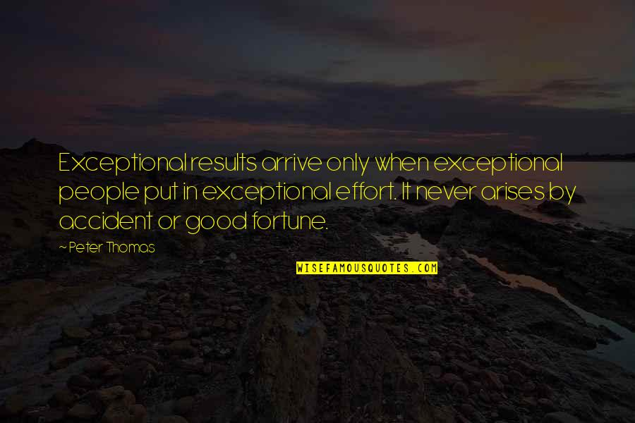 Fortune Quotes By Peter Thomas: Exceptional results arrive only when exceptional people put