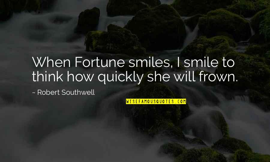 Fortune Quotes By Robert Southwell: When Fortune smiles, I smile to think how