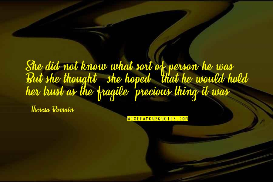 Fortune Quotes By Theresa Romain: She did not know what sort of person