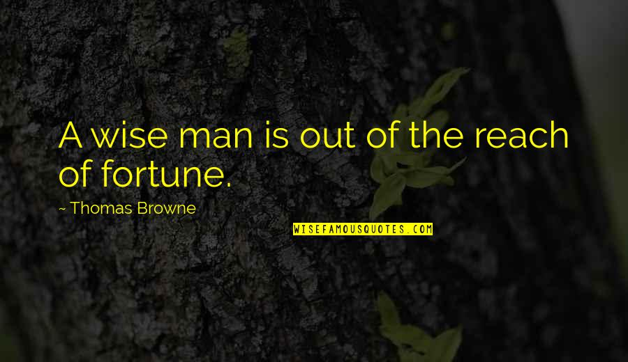 Fortune Quotes By Thomas Browne: A wise man is out of the reach
