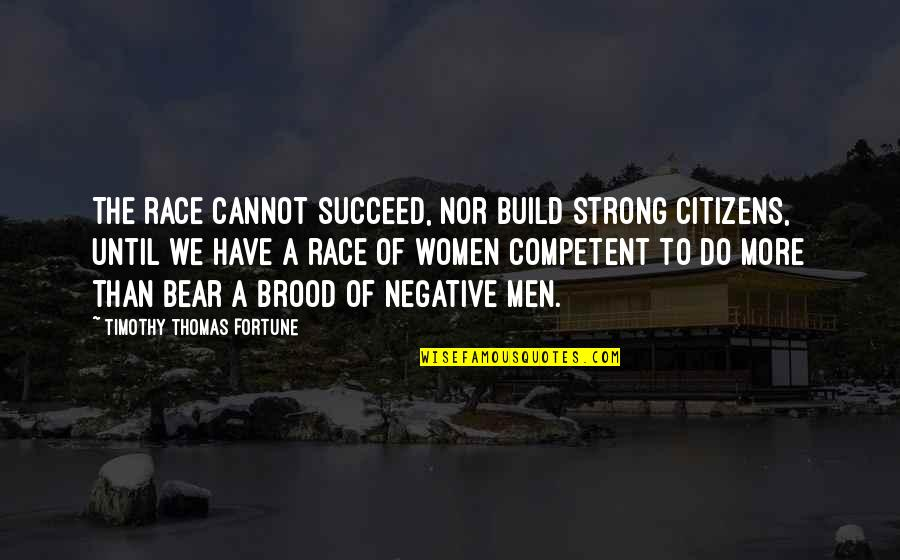 Fortune Quotes By Timothy Thomas Fortune: The race cannot succeed, nor build strong citizens,