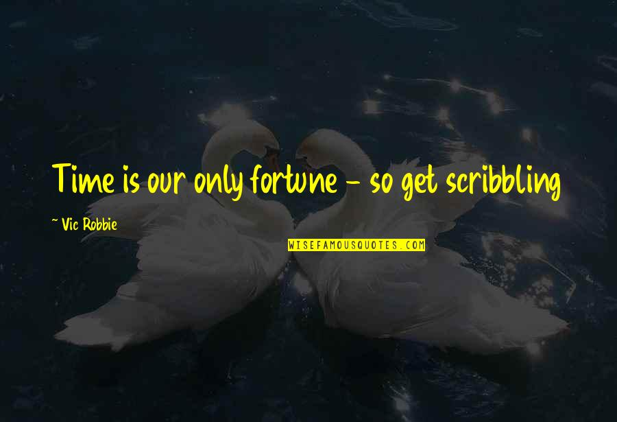 Fortune Quotes By Vic Robbie: Time is our only fortune - so get