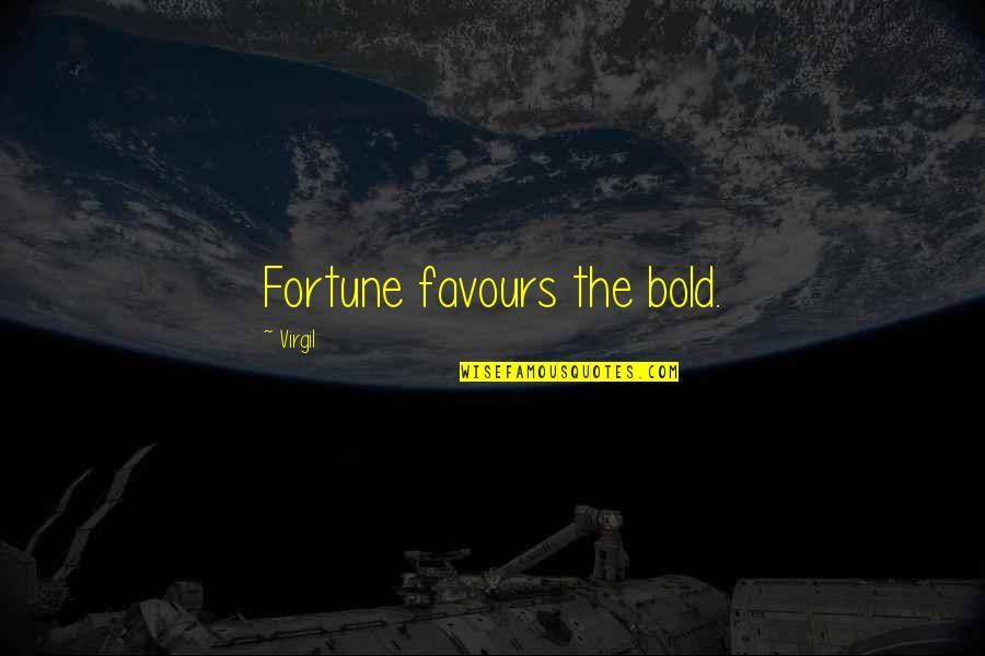 Fortune Quotes By Virgil: Fortune favours the bold.