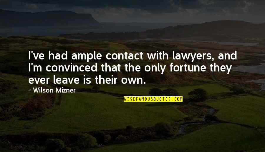 Fortune Quotes By Wilson Mizner: I've had ample contact with lawyers, and I'm