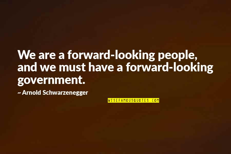Forward Looking Quotes By Arnold Schwarzenegger: We are a forward-looking people, and we must