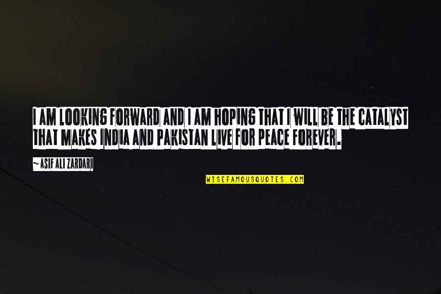 Forward Looking Quotes By Asif Ali Zardari: I am looking forward and I am hoping