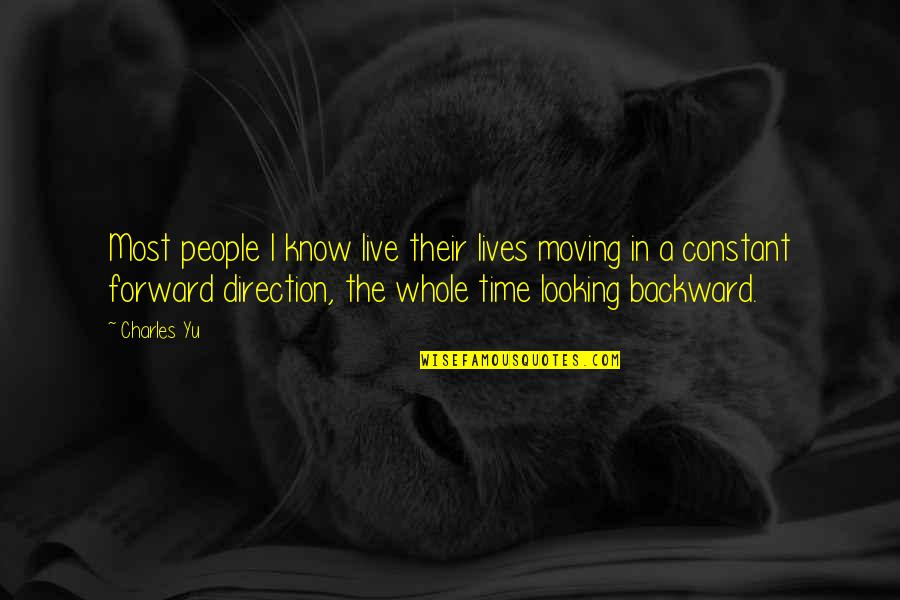Forward Looking Quotes By Charles Yu: Most people I know live their lives moving