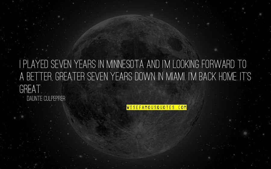 Forward Looking Quotes By Daunte Culpepper: I played seven years in Minnesota and I'm