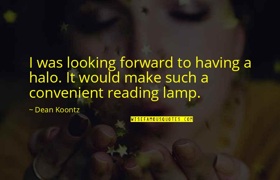 Forward Looking Quotes By Dean Koontz: I was looking forward to having a halo.