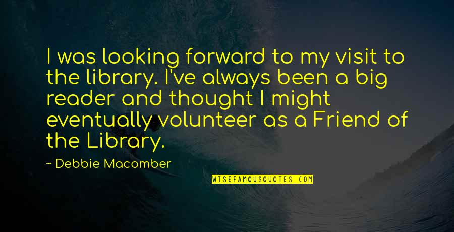 Forward Looking Quotes By Debbie Macomber: I was looking forward to my visit to