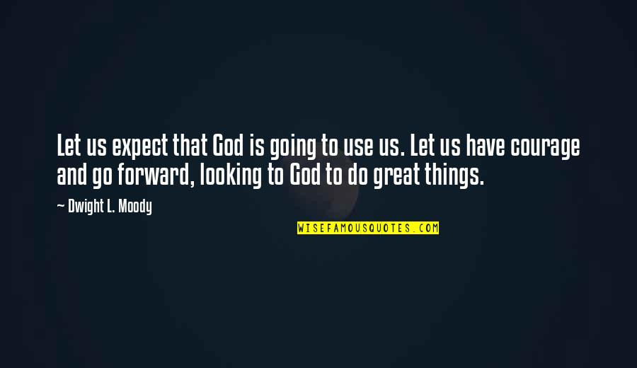 Forward Looking Quotes By Dwight L. Moody: Let us expect that God is going to