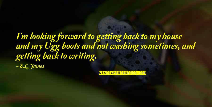Forward Looking Quotes By E.L. James: I'm looking forward to getting back to my