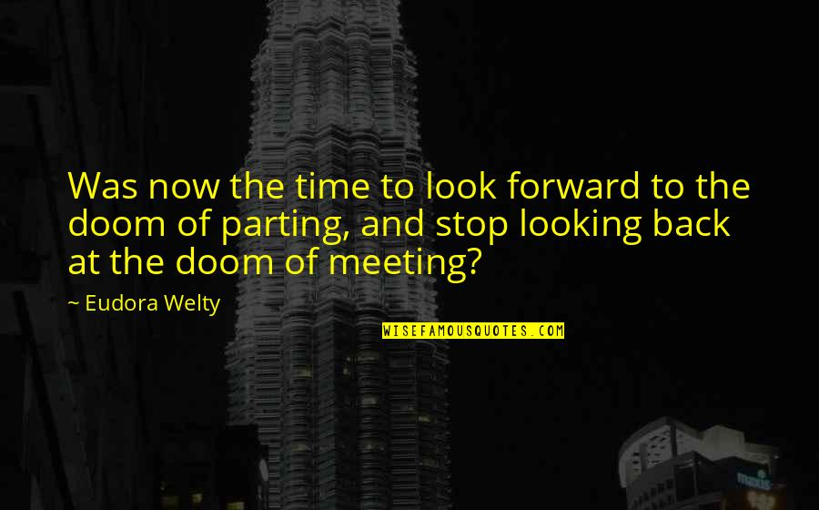 Forward Looking Quotes By Eudora Welty: Was now the time to look forward to