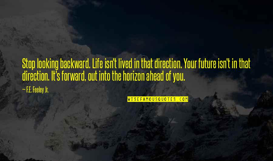 Forward Looking Quotes By F.E. Feeley Jr.: Stop looking backward. Life isn't lived in that