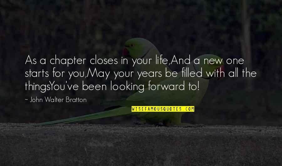 Forward Looking Quotes By John Walter Bratton: As a chapter closes in your life,And a