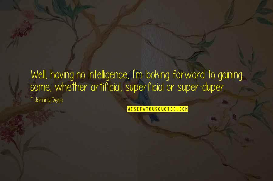 Forward Looking Quotes By Johnny Depp: Well, having no intelligence, I'm looking forward to
