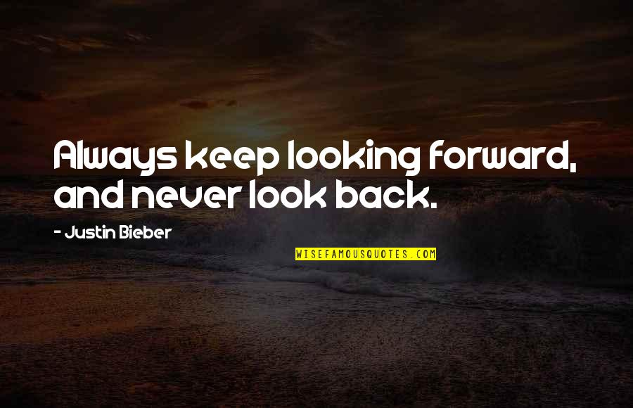 Forward Looking Quotes By Justin Bieber: Always keep looking forward, and never look back.