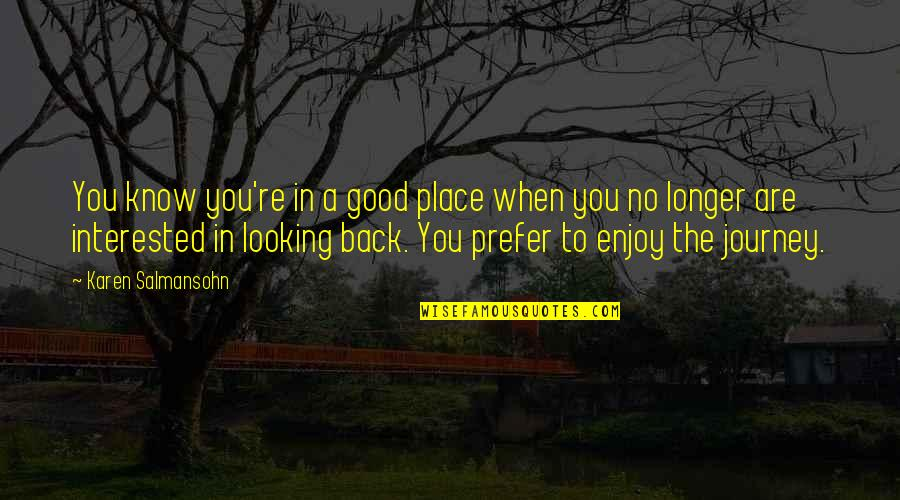 Forward Looking Quotes By Karen Salmansohn: You know you're in a good place when