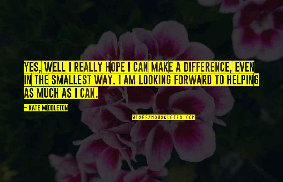Forward Looking Quotes By Kate Middleton: Yes, well I really hope I can make