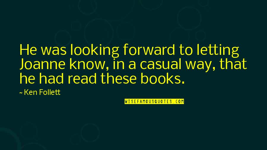 Forward Looking Quotes By Ken Follett: He was looking forward to letting Joanne know,