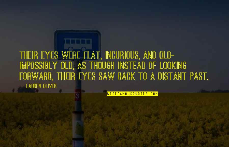 Forward Looking Quotes By Lauren Oliver: Their eyes were flat, incurious, and old- impossibly