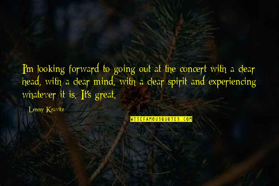 Forward Looking Quotes By Lenny Kravitz: I'm looking forward to going out at the