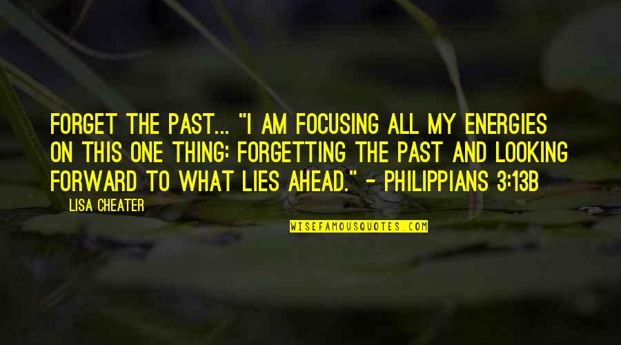 """Forward Looking Quotes By Lisa Cheater: Forget the past... """"I am focusing all my"""