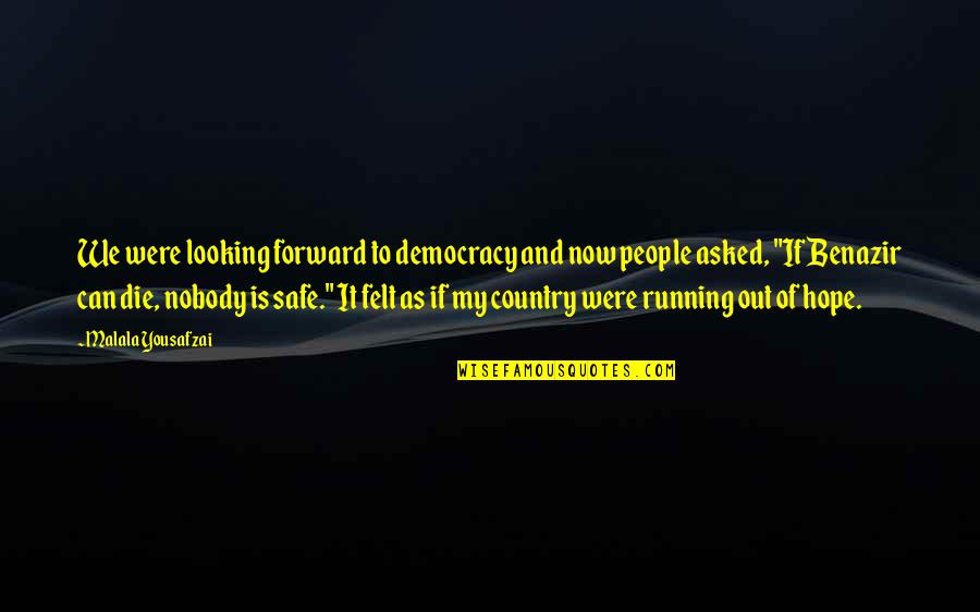 Forward Looking Quotes By Malala Yousafzai: We were looking forward to democracy and now