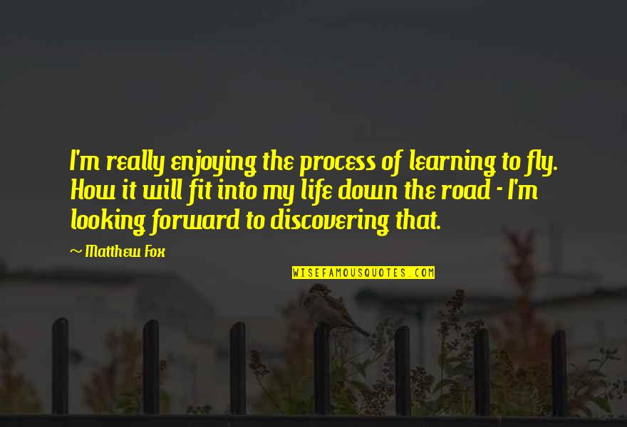 Forward Looking Quotes By Matthew Fox: I'm really enjoying the process of learning to