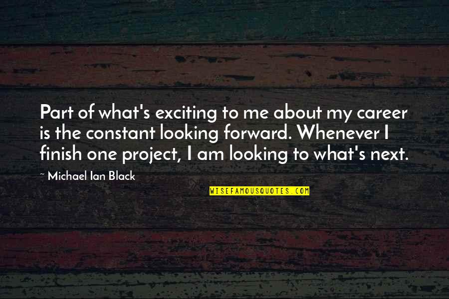 Forward Looking Quotes By Michael Ian Black: Part of what's exciting to me about my