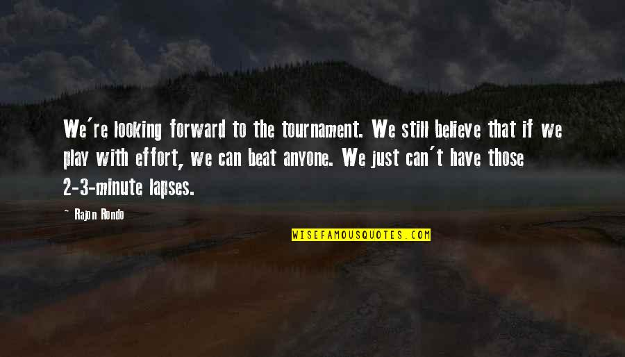 Forward Looking Quotes By Rajon Rondo: We're looking forward to the tournament. We still