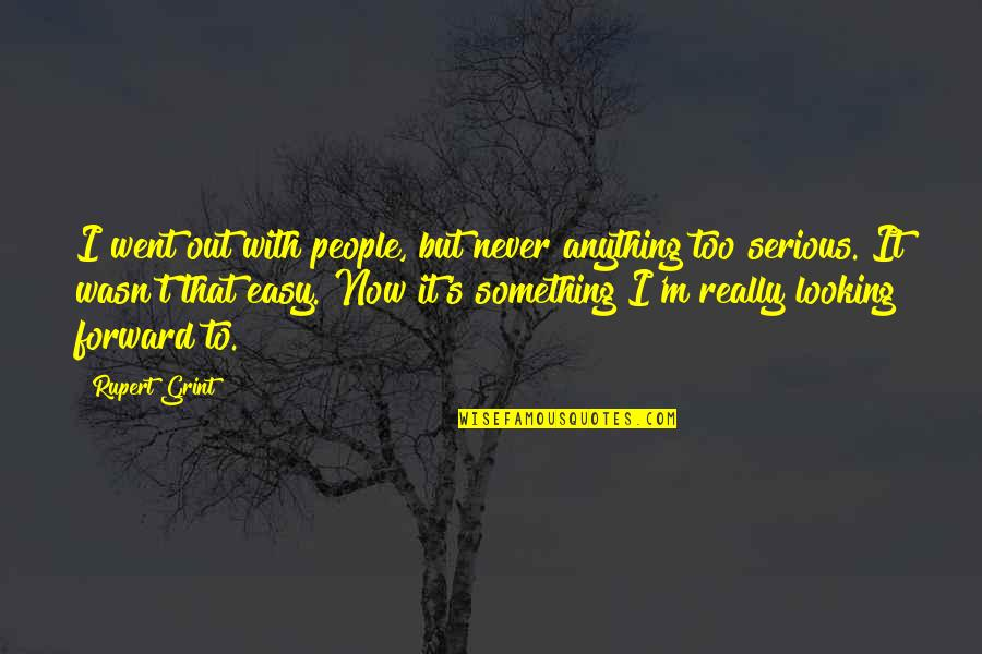 Forward Looking Quotes By Rupert Grint: I went out with people, but never anything