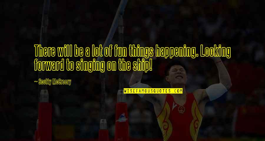 Forward Looking Quotes By Scotty McCreery: There will be a lot of fun things