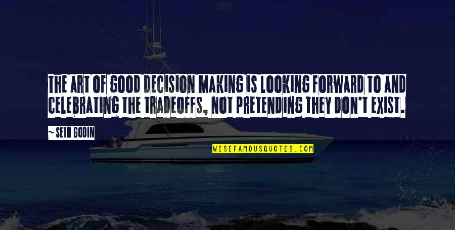 Forward Looking Quotes By Seth Godin: The art of good decision making is looking