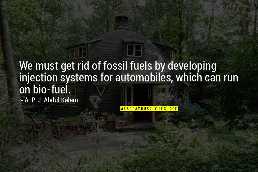 Fossil Quotes By A. P. J. Abdul Kalam: We must get rid of fossil fuels by