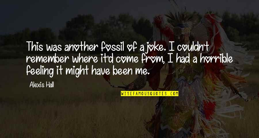 Fossil Quotes By Alexis Hall: This was another fossil of a joke. I