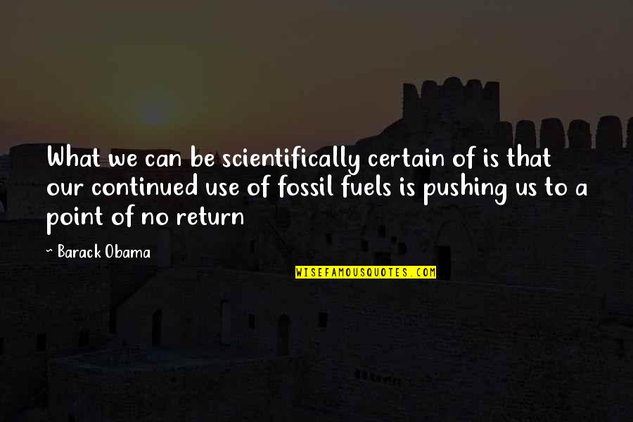 Fossil Quotes By Barack Obama: What we can be scientifically certain of is