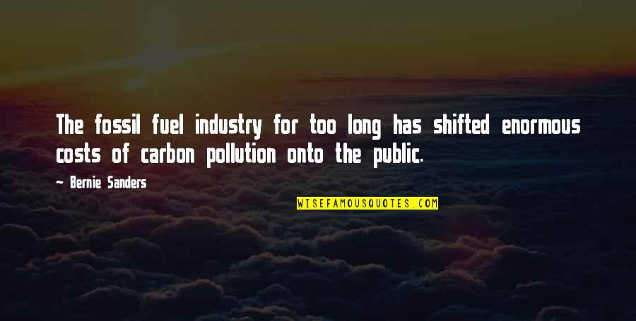 Fossil Quotes By Bernie Sanders: The fossil fuel industry for too long has