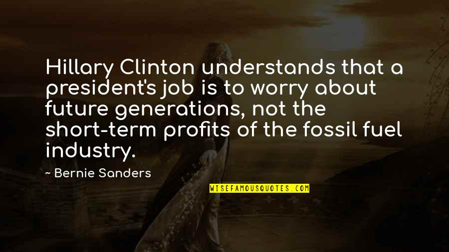 Fossil Quotes By Bernie Sanders: Hillary Clinton understands that a president's job is