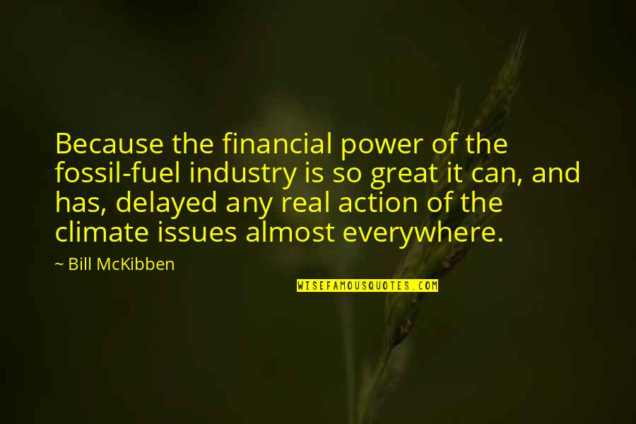 Fossil Quotes By Bill McKibben: Because the financial power of the fossil-fuel industry